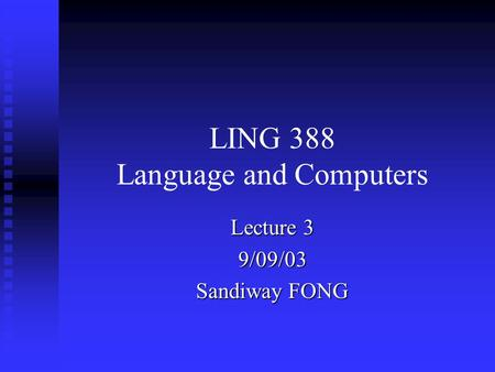 LING 388 Language and Computers Lecture 3 9/09/03 Sandiway FONG.