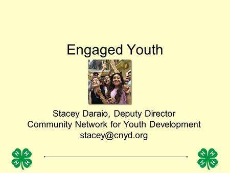 Engaged Youth Stacey Daraio, Deputy Director Community Network for Youth Development