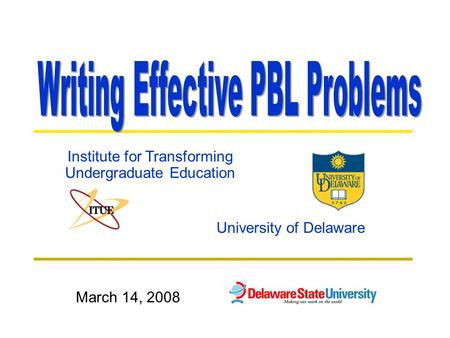 University of Delaware Institute for Transforming Undergraduate Education March 14, 2008.