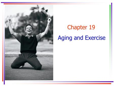 Chapter 19 Aging and Exercise. Key Concepts arteriosclerosis force-velocity curveforce-velocity curve thoracic wall compliancethoracic wall compliance.