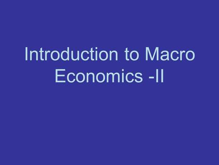 Introduction to Macro Economics -II