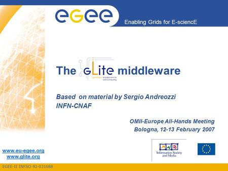 EGEE-II INFSO-RI-031688 Enabling Grids for E-sciencE www.eu-egee.org www.glite.org Based on material by Sergio Andreozzi INFN-CNAF OMII-Europe All-Hands.