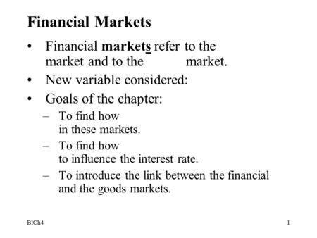 BlCh41 Financial Markets Financial markets refer to the market and to the market. New variable considered: Goals of the chapter: –To find how in these.