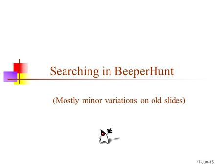 17-Jun-15 Searching in BeeperHunt (Mostly minor variations on old slides)