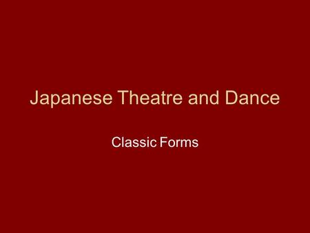 Japanese Theatre and Dance Classic Forms. May 2007 Lisa Doolittle Japanese Theatre and Dance Ainu music and dance The earliest music and dance in Japan.