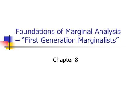 "Foundations of Marginal Analysis – ""First Generation Marginalists"" Chapter 8."