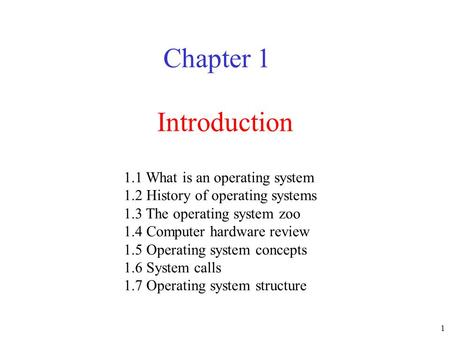 1 Introduction Chapter 1 1.1 What is an operating system 1.2 History of operating systems 1.3 The operating system zoo 1.4 Computer hardware review 1.5.
