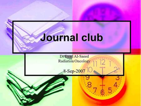 Journal club Dr Eyad Al-Saeed Radiation Oncology 8-Sep-2007.