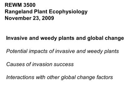 Invasive and weedy plants and global change Potential impacts of invasive and weedy plants Causes of invasion success Interactions with other global change.