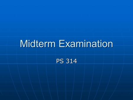 Midterm Examination PS 314. Essay Format Due date: Feb. 28 th, by the beginning of class Due date: Feb. 28 th, by the beginning of class No electronic.