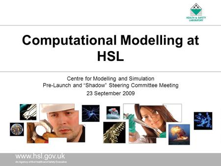 Www.hsl. gov.uk An Agency of the Health and Safety Executive www.hsl. gov.uk An Agency of the Health and Safety Executive Computational Modelling at HSL.