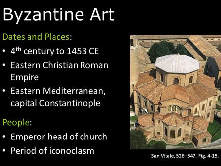 Byzantine Art Dates and Places: 4 th century to 1453 CE Eastern Christian Roman Empire Eastern Mediterranean, capital Constantinople People: Emperor head.