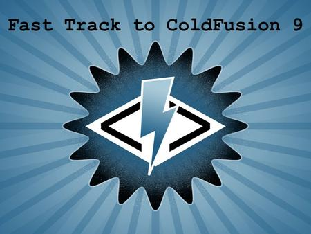 Fast Track to ColdFusion 9. Getting Started with ColdFusion Understanding Dynamic Web Pages ColdFusion Benchmark Introducing the ColdFusion Language Introducing.