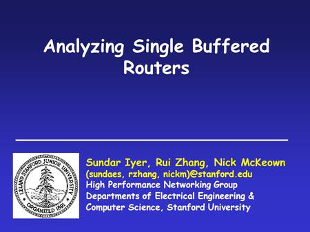Analyzing Single Buffered Routers Sundar Iyer, Rui Zhang, Nick McKeown (sundaes, rzhang, High Performance Networking Group Departments.