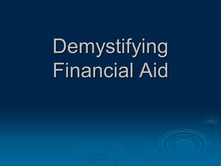 "Demystifying Financial Aid. ""How can I afford to send my child to an independent school?"""