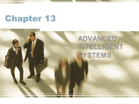 Chapter 13 ADVANCED INTELLIGENT SYSTEMS. Learning Objectives Understand machine-learning concepts Learn the concepts and applications of case-based systems.