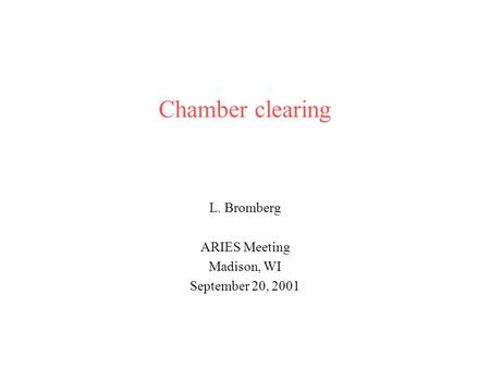 Chamber clearing L. Bromberg ARIES Meeting Madison, WI September 20, 2001.