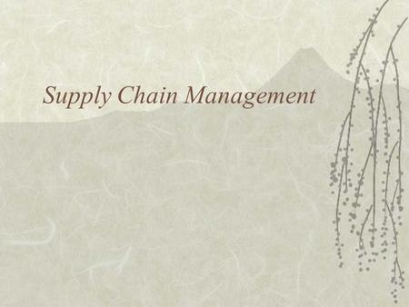 Supply Chain Management. Facilities Along the Supply Chain  Plants  Warehouses  Distribution centers  Service centers  Retail operations.