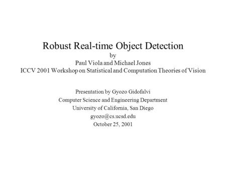 Robust Real-time Object Detection by Paul Viola and Michael Jones ICCV 2001 Workshop on Statistical and Computation Theories of Vision Presentation by.