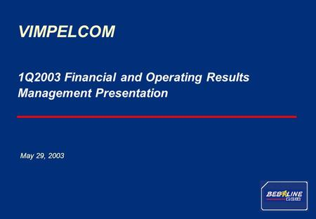 1 VimpelCom – 1Q 2003 results 1Q2003 Financial and Operating Results Management Presentation VIMPELCOM May 29, 2003.