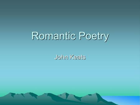 Romantic Poetry John Keats. Outline John Keats; the odesthe odes Ode on a Grecian Urn Notes To Autumn.