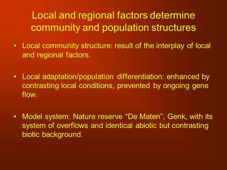 Local and regional factors determine community and population structures Local community structure: result of the interplay of local and regional factors.
