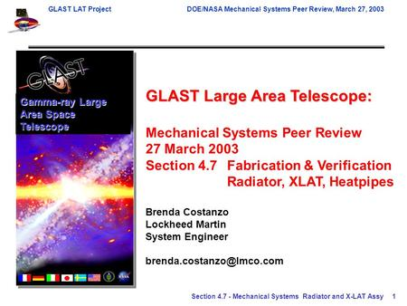 GLAST LAT ProjectDOE/NASA Mechanical Systems Peer Review, March 27, 2003 Section 4.7 - Mechanical Systems Radiator and X-LAT Assy1 GLAST Large Area Telescope: