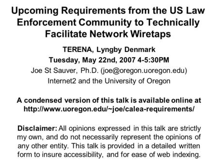 Upcoming Requirements from the US Law Enforcement Community to Technically Facilitate <strong>Network</strong> Wiretaps TERENA, Lyngby Denmark Tuesday, May 22nd, 2007 4-5:30PM.