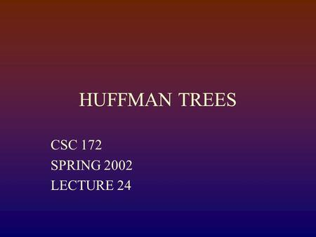 HUFFMAN TREES CSC 172 SPRING 2002 LECTURE 24. Prefix Codes Consider a binary trie representing a code 1 0 1 1 0 0 00 01 1011.