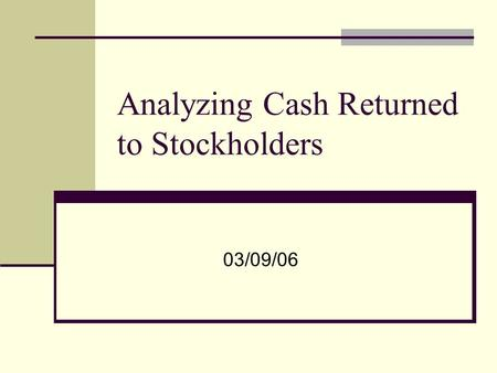 Analyzing Cash Returned to Stockholders 03/09/06.