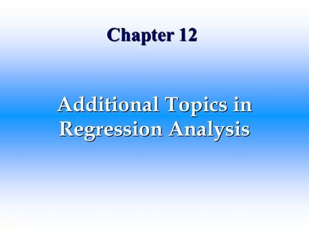 Additional Topics in Regression Analysis