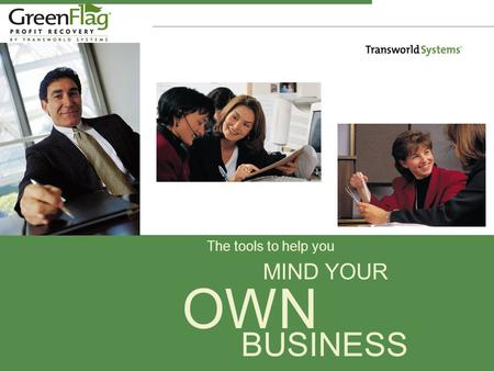 The tools to help you MIND YOUR OWN BUSINESS. Transworld Systems, Inc. We're in the business of profit recovery. We lead the industry in providing businesses.