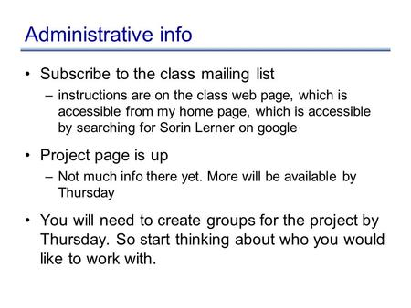 Administrative info Subscribe to the class mailing list –instructions are on the class web page, which is accessible from my home page, which is accessible.