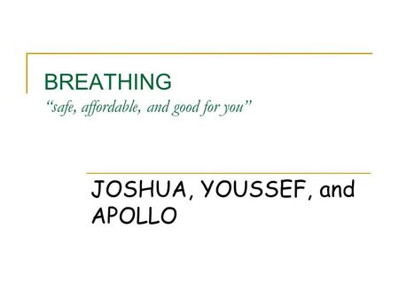 "BREATHING ""safe, affordable, and good for you"" JOSHUA, YOUSSEF, and APOLLO."