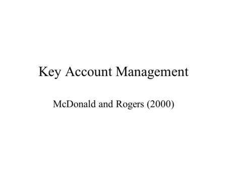 Key Account Management McDonald and Rogers (2000)