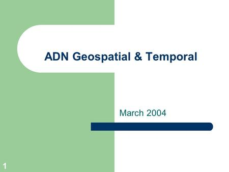 1 ADN Geospatial & Temporal March 2004. 2 Geospatial Purpose Describe geospatial coverage of resources where resources are: – Curriculum, activities,