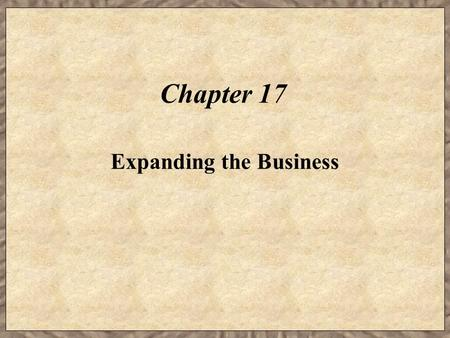 Chapter 17 Expanding the Business. Learning Objectives  Describe the tasks necessary to make business investment decisions.  Explain how capital budgeting.