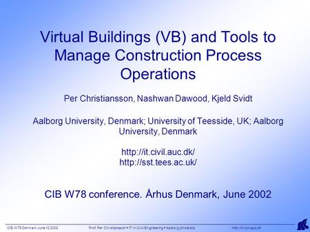 CIB W78 Denmark June 12 2002 Prof. Per Christiansson  IT in Civil Engineering  Aalborg University  Virtual Buildings (VB) and Tools.