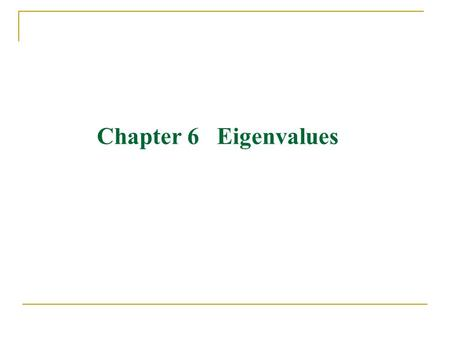 Chapter 6 Eigenvalues.