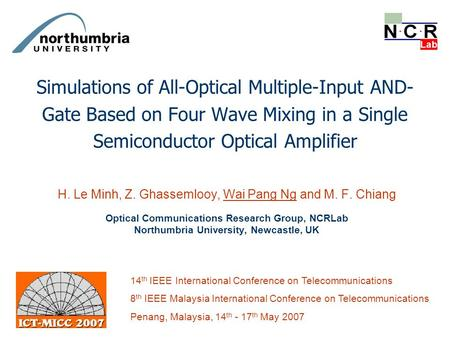 Simulations of All-Optical Multiple-Input AND- Gate Based on Four Wave Mixing in a Single Semiconductor Optical Amplifier H. Le Minh, Z. Ghassemlooy, Wai.