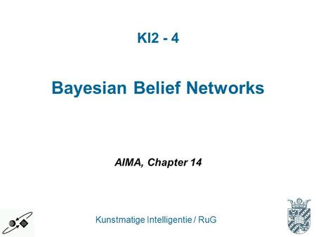 Bayesian Belief Networks Kunstmatige Intelligentie / RuG AIMA, Chapter 14 KI2 - 4.