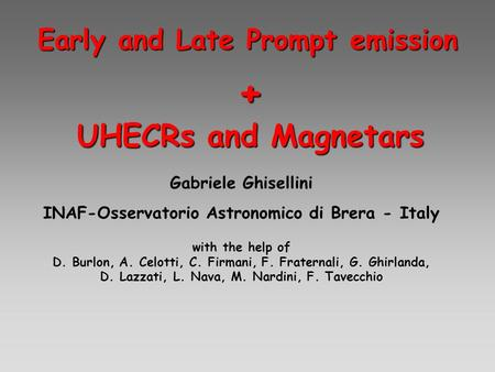 Early and Late Prompt emission Gabriele Ghisellini INAF-Osservatorio Astronomico di Brera - Italy + UHECRs and Magnetars with the help of D. Burlon, A.