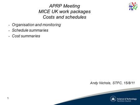 1 APRP Meeting MICE UK work packages Costs and schedules Organisation and monitoring Schedule summaries Cost summaries Andy Nichols, STFC, 15/8/11.