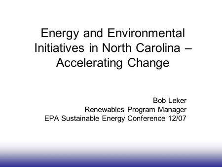 Www.energync.net State Energy Office NC Department of Administration Energy and Environmental Initiatives in North Carolina – Accelerating Change Bob Leker.