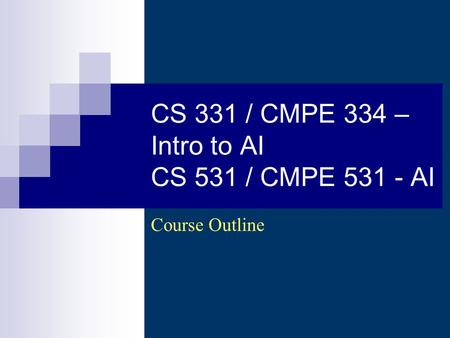 CS 331 / CMPE 334 – Intro to AI CS 531 / CMPE 531 - AI Course Outline.