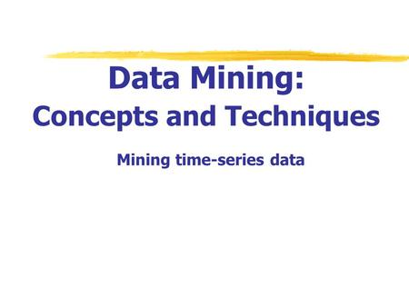 Data Mining: Concepts and Techniques Mining time-series data.