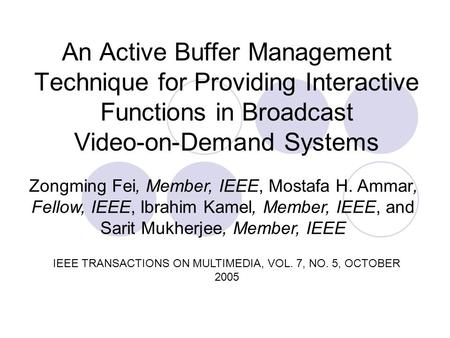 An Active Buffer Management Technique for Providing Interactive Functions in Broadcast Video-on-Demand Systems Zongming Fei, Member, IEEE, Mostafa H. Ammar,
