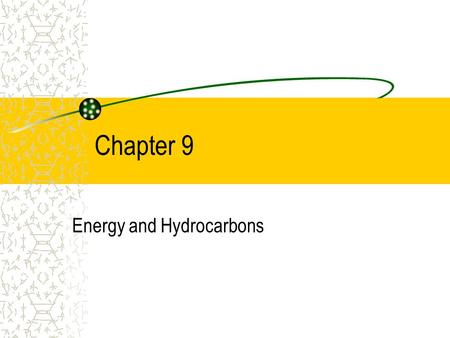 Chapter 9 Energy and Hydrocarbons. Chapter Outline Energy from Fuels Alkanes: Backbone of Organic Chemistry Petroleum Refining Octane ratings.