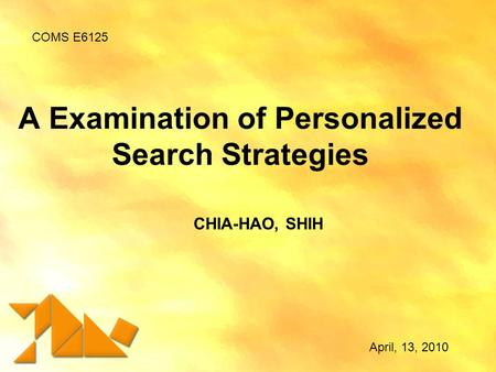 A Examination of Personalized Search Strategies CHIA-HAO, SHIH COMS E6125 April, 13, 2010.