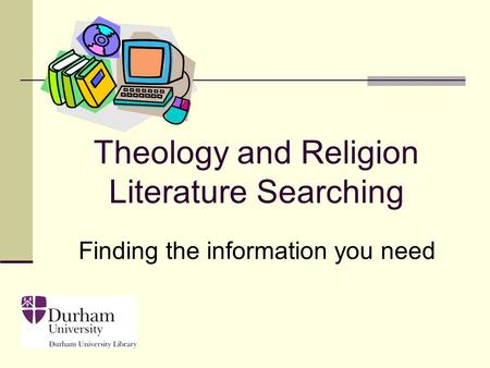 Finding the information you need Theology and Religion Literature Searching.